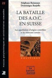 Les Batailles Des A.O.C En Suisse. Les Appellation D'Origine Controlee. Politiqu - Couverture - Format classique