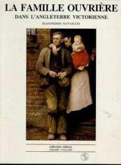 La famille ouvrière dans l'Angleterre victorienne - Couverture - Format classique