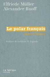 Le polar francais ; crime et histoire - Couverture - Format classique