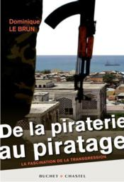 De la piraterie au piratage ; la fascination de la transgression  - Dominique Le Brun