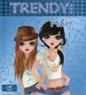 Vente livre :  Trendy Model ; T-Shirt  - Collectif