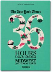Vente livre :  The New York Times ; 36 Hours ; USA & Canada ; Midwest & Great Lakes  - Barbara Ireland