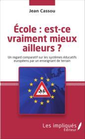 École : est-ce vraiment mieux ailleurs ? un regard comparatif sur les systèmes éducatifs européens par un enseignant de terrain - Couverture - Format classique