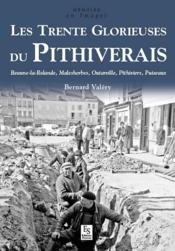 Les trente glorieuses du Pithiverais ; Beaune-la-Rollande, Malesherbes, Outarville, Outarville, Pithiviers, Puiseaux  - Bernard Valéry