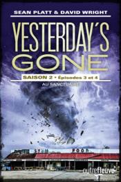 Yesterday's gone saison 2 t.2 ; épisodes 3 et 4 ; au sanctuaire  - David Wright - Sean Platt