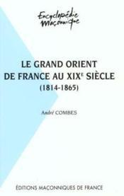 LE GRAND ORIENT DE France AU XIXème SIECLE (1814 - 1865) - Couverture - Format classique