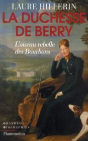 La duchesse de Berry ; l'oiseau rebelle des Bourbons - Couverture - Format classique