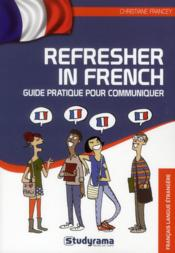 Refresher in french ; guide pratique pour communiquer  - Christiane Francey
