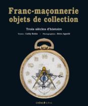 Franc-maçonnerie, objets de collection ; trois siècles d'histoire - Couverture - Format classique