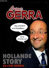 Hollande story ; un livre normal  - Laurent Gerra