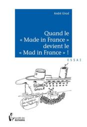 "Vente livre :  Quand le ""made in France"" devient le ""mad in France"" ?  - Andre Girod"