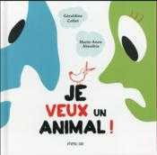Je veux un animal !  - Marie-Anne Abesdris - Geraldine Collet