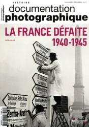 Vente livre :  Documentation photographique N.8120 ; la France défaite 1940-1945  - La Documentation Fra - Documentation Photographique