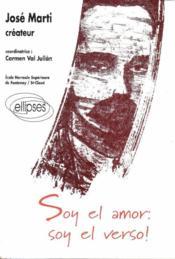 Jose Marti Createur Soy El Amor Soy El Verso ! - Couverture - Format classique