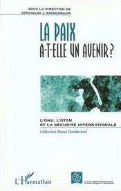 La Paix A-T-Elle Un Avenir ; L'Onu L'Otan Et La Securite Internationale - Intérieur - Format classique