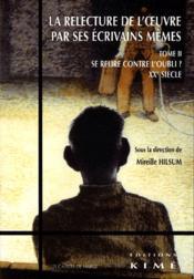 La relecture de l'oeuvre par ses écrivain mêmes t.2 : se relire contre l'oubli (XX siècle) - Couverture - Format classique