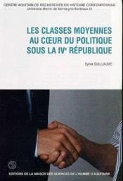 Les Classes Moyennes Au C Ur Du Politique Sous La Ive Republique - Couverture - Format classique