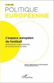 Revue Politique Europeenne T.36 ; L'Espace Européen Du Football ; Dynamiques Institutionnelles Et Constructions Sociales - Couverture - Format classique