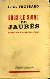 Sous Le Signe De Jaures. Souvenirs D'Un Militant. - Couverture - Format classique