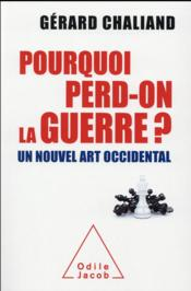 Vente livre :  Pourquoi perd-on la guerre ? ; un nouvel art occidental  - Gerard Chaliand