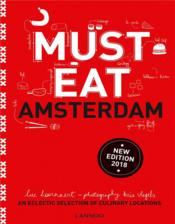 Must Eat Amsterdam ; an eclectic selection of culinary locations  - Luc Hoornaert - Kris Vlegels