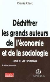 Dechiffrer Les Grands Auteurs De L'Economie Et De La Sociologie - Tome 1 - Intérieur - Format classique