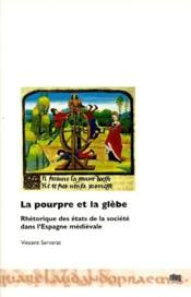 La pourpre et la glèbe : rhétorique des états de la société dans l'Espagne médiévale - Couverture - Format classique