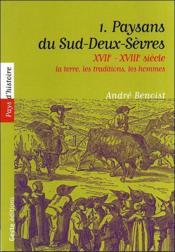 XVIIe - XVIIIe siècle : la terre, les traditions, les hommes t.1 ; paysans du Sud-Deux-Sèvres - Couverture - Format classique