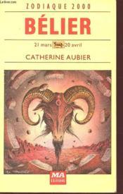 Zodiaque 2000 - Belier - 21 Mars - 20 Avril - Caractere - Amour - Travail - Sante - Couverture - Format classique