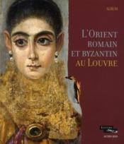 Les trois Antiques ; l'Orient romain et l'Egypte romaine et copte à travers les collections du musée du Louvre ; album - Couverture - Format classique