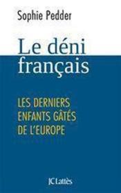 Le déni français ; les derniers enfants gâtés de l'Europe - Couverture - Format classique