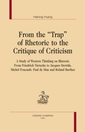 "Vente livre :  From the ""trap"" of rhetoric to the critique of criticism ; a study of Western thinking on rhetoric  - Hairong Huang"