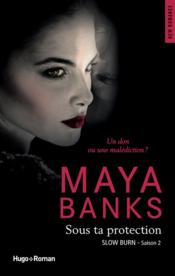 Vente livre :  Slow burn T.2 ; sous ta protection  - Maya Banks