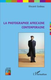 La photographie africaine contemporaine  - Vincent Godeau