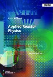 Vente livre :  Applied reactor physics (2nd edition)  - Alain Hebert