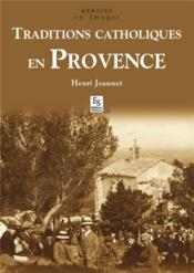 Traditions catholiques en Provence  - Henri Joannet