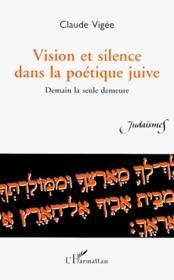 Vision et silence dans la poétique juive ; demain la seule demeure - Couverture - Format classique