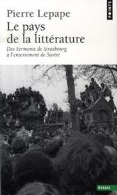 Le pays de la littérature ; des serments de strasbourg à l'enterrement de sartre - Couverture - Format classique