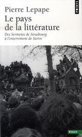 Le pays de la littérature ; des serments de strasbourg à l'enterrement de sartre - Intérieur - Format classique