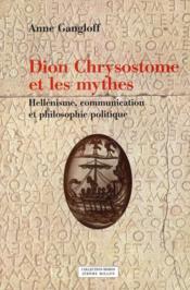 Dion chrysostome et les mythes ; hellénisme, communication et philosophie politique - Couverture - Format classique