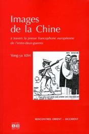 Images de la Chine à travers la presse francophone européenne de l'entre deux-guerres - Couverture - Format classique