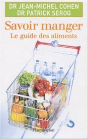 Savoir Manger. Le Guide Des Aliments - Couverture - Format classique