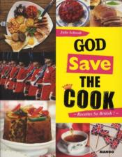 God save the cook ; recettes so british !  - Julie Schwob