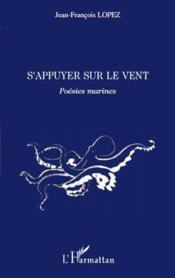 S'appuyer sur le vent ; poesies marines – Jean-Francois Lopez