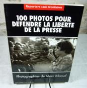 100 photos pour défendre la liberté de la presse. - Couverture - Format classique
