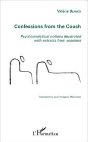 Vente livre :  Confessions from the couch ; psychoanalytical notions illustrated with extracts from sessions  - Valerie Blanco
