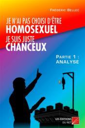 Je n'ai pas choisi d'être homosexuel, je suis juste chanceux ! partie 1 ; analyse - Couverture - Format classique