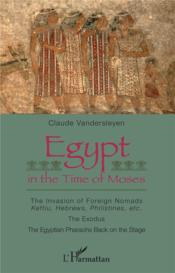Vente livre :  Egypt in the time of Moses ; the invasion of foreign nomads : keftiu, hebrews, philistines, etc.  - Claude Vandersleyen