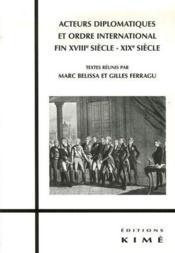 Acteurs diplomatiques et ordre international ; fin XVIIIe siècle-XIXe siècle - Couverture - Format classique
