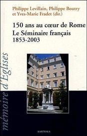 150 ans au coeur de Rome ; le seminaire francais ; 1853-2003 - Couverture - Format classique